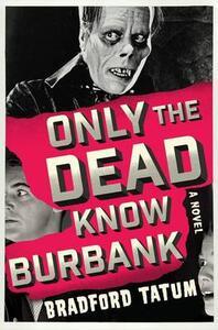 Only the Dead Know Burbank - Bradford Tatum - cover