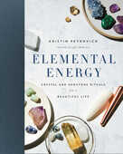 Libro in inglese Elemental Energy: Crystal and Gemstone Rituals for a Beautiful Life Kristin Petrovich