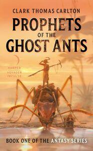 Ebook in inglese Prophet of the Ghost Ants Carlton, Clark Thomas