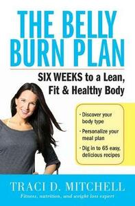 The Belly Burn Plan: Six Weeks to a Lean, Fit & Healthy Body - Traci D. Mitchell - cover
