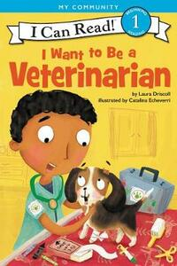 I Want To Be A Veterinarian - Laura Driscoll - cover