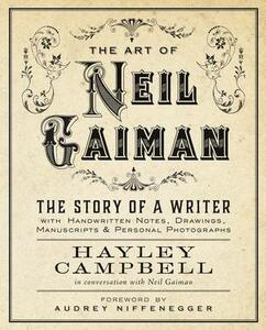 Art of Neil Gaiman: The Story of a Writer with Handwritten Notes, Drawings, Manuscripts, and Personal Photographs - Hayley Campbell - cover