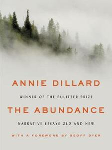 The Abundance: Narrative Essays Old and New - Annie Dillard - cover