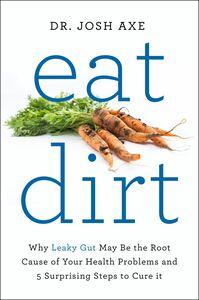 Foto Cover di Eat Dirt, Ebook inglese di Dr. Josh Axe, edito da HarperCollins