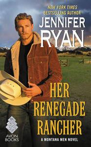 Her Renegade Rancher: A Montana Men Novel - Jennifer Ryan - cover