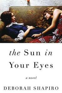 The Sun in Your Eyes: A Novel - Deborah Shapiro - cover