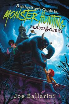 Babysitter's Guide to Monster Hunting #2: Beasts & Geeks