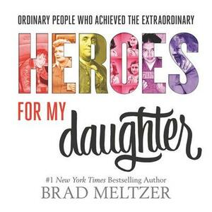 Heroes for My Daughter - Brad Meltzer - cover
