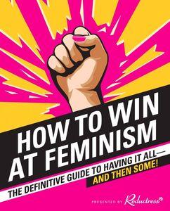 Ebook in inglese How to Win at Feminism Drezen, Anna , Newell, Beth , Pappalardo, Sarah , Reductress