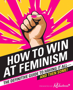 Ebook in inglese How to Win at Feminism Drezen, Anna , Newell, Beth , Pappalardo, Sarah , Reductress