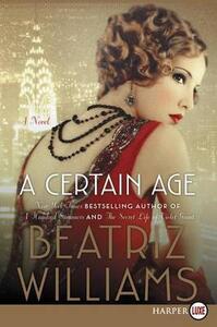 A Certain Age: A Novel [Large Print] - Beatriz Williams - cover