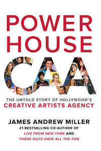 Powerhouse: The Untold Story of Hollywood's Creative Artists Agency - James Andrew Miller - cover