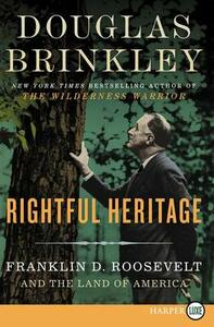 Rightful Heritage: Franklin D. Roosevelt And The Land Of America [Large Print] - Douglas Brinkley - cover