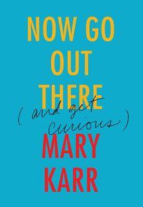 Foto Cover di Now Go Out There, Ebook inglese di Mary Karr, edito da HarperCollins