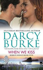 When We Kiss: Ribbon Ridge Book Five - Darcy Burke - cover