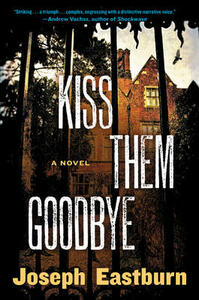 Kiss Them Goodbye: A Novel - Joseph Eastburn - cover