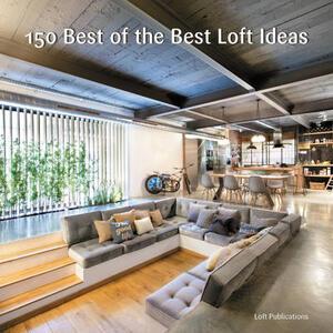 150 Best of the Best Loft Ideas - Loft Publications Inc. - cover