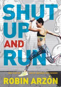 Foto Cover di Shut Up and Run, Ebook inglese di Robin Arzon, edito da HarperCollins