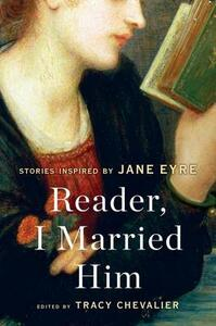 Reader, I Married Him: Stories Inspired by Jane Eyre - Tracy Chevalier - cover