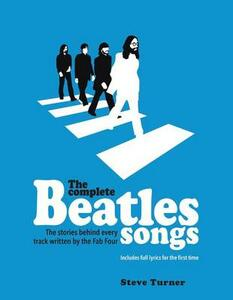 The Complete Beatles Songs: The Stories Behind Every Track Written by the Fab Four - Steve Turner - cover
