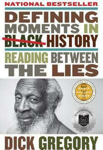 Defining Moments in Black History: Reading Between the Lies - Dick Gregory - cover
