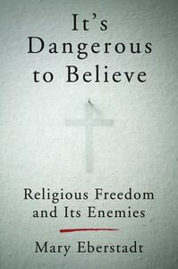 Foto Cover di It's Dangerous to Believe, Ebook inglese di Mary Eberstadt, edito da HarperCollins