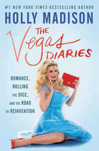 The Vegas Diaries: Romance, Rolling the Dice, and the Road to Reinvention - Holly Madison - cover