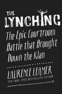 The Lynching: The Epic Courtroom Battle That Brought Down the Klan - Laurence Leamer - cover