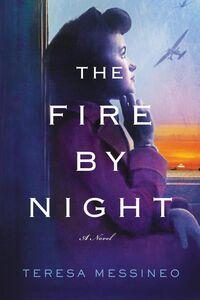 Foto Cover di The Fire by Night, Ebook inglese di Teresa Messineo, edito da HarperCollins