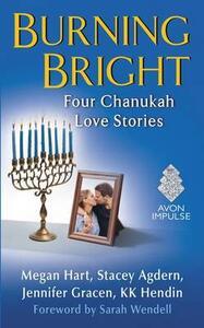 Burning Bright: Four Chanukah Love Stories - Megan Hart,Kk Hendin,Stacey Agdern - cover