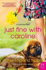 Just Fine With Caroline: A Cold River Novel - Annie England Noblin - cover
