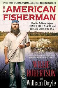 The American Fisherman: How Our Nation's Anglers Founded, Fed, Financed, and Forever Shaped the U.S.A. - Willie Robertson,William Doyle - cover