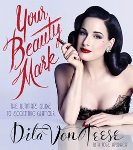 Ebook in inglese Your Beauty Mark Von Teese, Dita