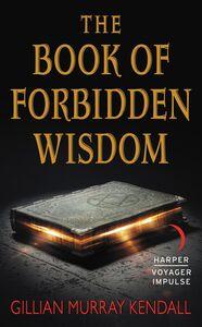 Foto Cover di The Book of Forbidden Wisdom, Ebook inglese di Gillian Murray Kendall, edito da HarperCollins