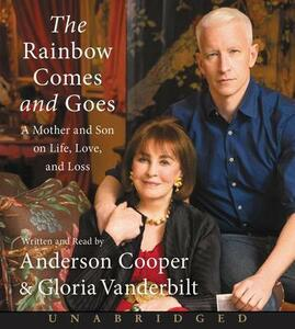 The Rainbow Comes and Goes: A Mother and Son on Life, Love, and Loss - Anderson Cooper,Gloria Vanderbilt - cover