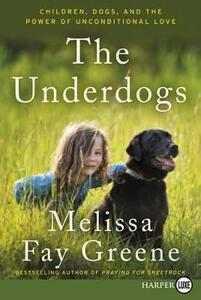 The Underdogs: Children, Dogs, and the Power of Unconditional Love [Large Print] - Melissa Fay Greene - cover