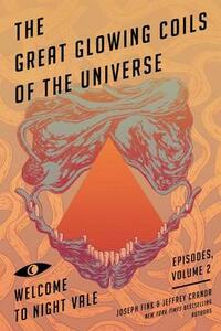The Great Glowing Coils of the Universe: Welcome to Night Vale Episodes, Volume 2 - Joseph Fink,Jeffrey Cranor - cover