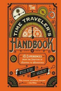 The Time Traveler's Handbook: 18 Experiences from the Eruption of Vesuvius to Woodstock - Johnny Acton,David Goldblatt,James Wyllie - cover