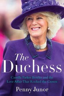 The Duchess: Camilla Parker Bowles and the Love Affair That Rocked the Crown - Penny Junor - cover