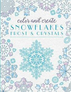 Color and Create Snowflakes, Frost, and Crystals - None - cover