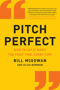 Pitch Perfect: How to Say It Right the First Time, Every Time - Bill McGowan - cover