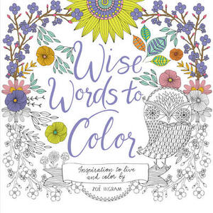 Wise Words to Color: Inspiration to Live and Color By - Zoe Ingram - cover