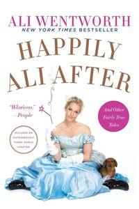 Foto Cover di Happily Ali After, Ebook inglese di Ali Wentworth, edito da HarperCollins
