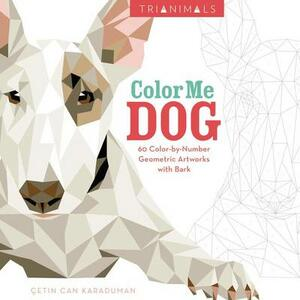 Trianimals: Color Me Dog: 60 Color-By-Number Geometric Artworks with Bark - Cetin Can Karaduman - cover