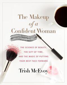 Foto Cover di The Makeup of a Confident Woman, Ebook inglese di Kristin Loberg,Trish McEvoy, edito da HarperCollins