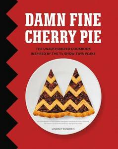 Damn Fine Cherry Pie: And Other Recipes from Tv's Twin Peaks - Lindsey Bowden - cover