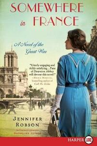 Somewhere in France: A Novel of the Great War [Large Print] - Jennifer Robson - cover