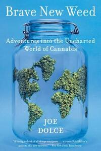 Brave New Weed: Adventures into the Uncharted World of Cannabis - Joe Dolce - cover