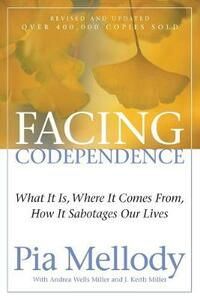 Facing Codependence: What It Is, Where It Comes from, How It Sabotages Our Lives - Pia Mellody - cover