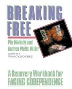Breaking Free: A Recovery Workbook For Facing Codependence - Pia Mellody - cover